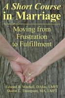 short course in marriage: moving from frustration to fulfillment [book]