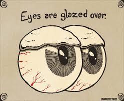 glazed over eyes